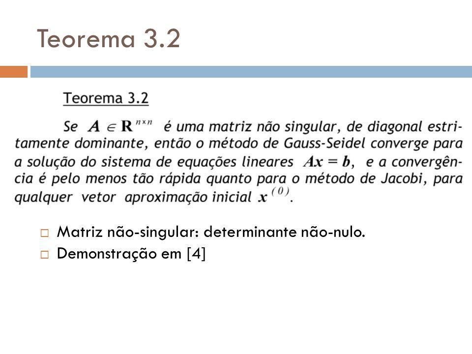 Teorema 3.2 Matriz não-singular: determinante não-nulo. Demonstração em [4]