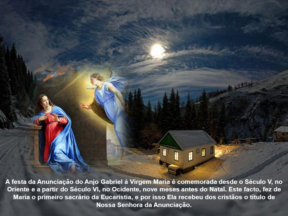 A festa da Anunciação do Anjo Gabriel à Virgem Maria é comemorada desde o Século V, no Oriente e a partir do Século VI, no Ocidente, nove meses antes do Natal.