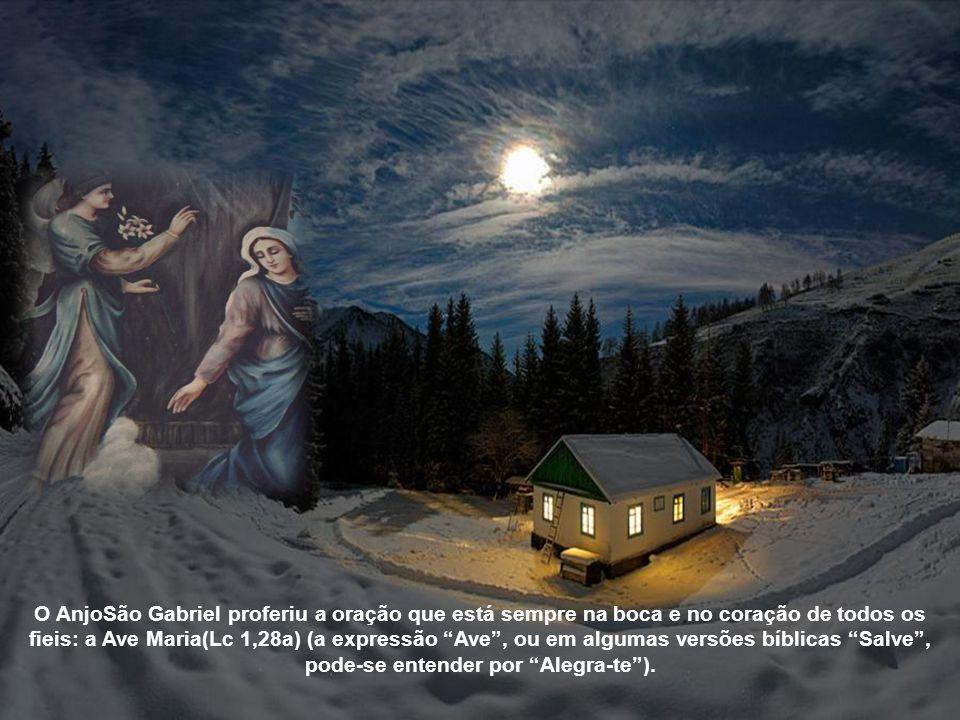 O AnjoSão Gabriel proferiu a oração que está sempre na boca e no coração de todos os fieis: a Ave Maria(Lc 1,28a) (a expressão Ave, ou em algumas versões bíblicas Salve, pode-se entender por Alegra-te).
