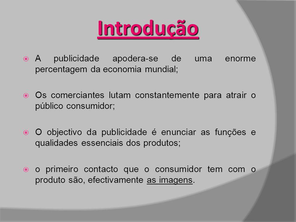 A publicidade apodera-se de uma enorme percentagem da economia mundial; Os comerciantes lutam constantemente para atrair o público consumidor; O objec