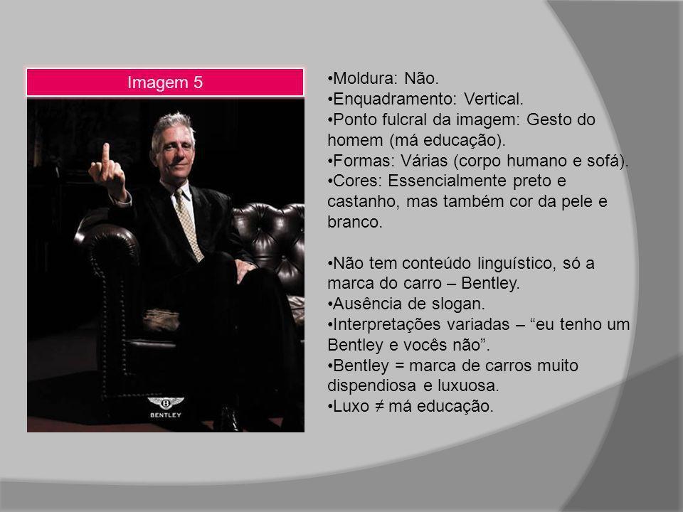 Imagem 5 Moldura: Não. Enquadramento: Vertical. Ponto fulcral da imagem: Gesto do homem (má educação). Formas: Várias (corpo humano e sofá). Cores: Es