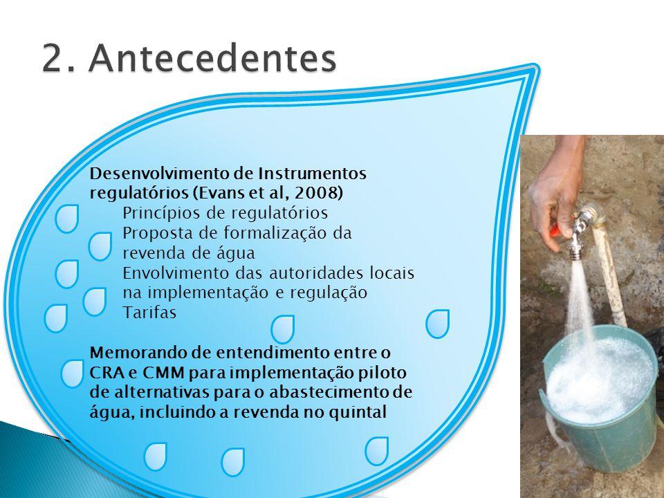 Desenvolvimento de Instrumentos regulatórios (Evans et al, 2008) Princípios de regulatórios Proposta de formalização da revenda de água Envolvimento das autoridades locais na implementação e regulação Tarifas Memorando de entendimento entre o CRA e CMM para implementação piloto de alternativas para o abastecimento de água, incluindo a revenda no quintal Desenvolvimento de Instrumentos regulatórios (Evans et al, 2008) Princípios de regulatórios Proposta de formalização da revenda de água Envolvimento das autoridades locais na implementação e regulação Tarifas Memorando de entendimento entre o CRA e CMM para implementação piloto de alternativas para o abastecimento de água, incluindo a revenda no quintal