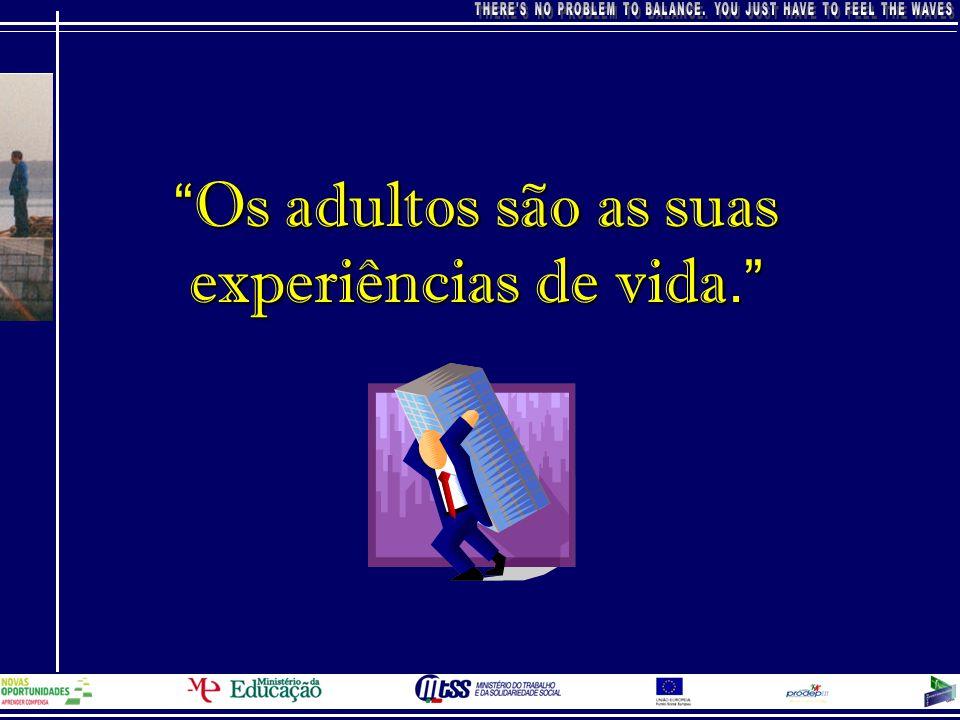 Cada adulto é único.Cada experiência é vivenciada de forma diferente.