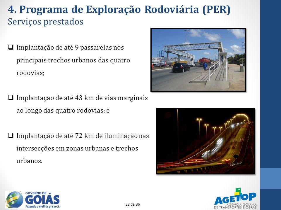 4. Programa de Exploração Rodoviária (PER) Serviços prestados Implantação de até 9 passarelas nos principais trechos urbanos das quatro rodovias; Impl