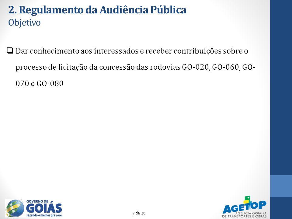 2. Regulamento da Audiência Pública Objetivo Dar conhecimento aos interessados e receber contribuições sobre o processo de licitação da concessão das