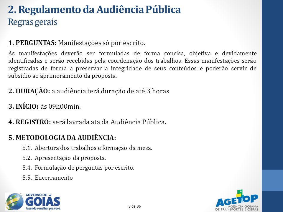 2. Regulamento da Audiência Pública Regras gerais 1. PERGUNTAS: Manifestações só por escrito. As manifestações deverão ser formuladas de forma concisa