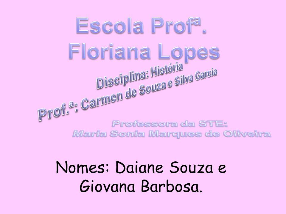 Nomes: Daiane Souza e Giovana Barbosa.