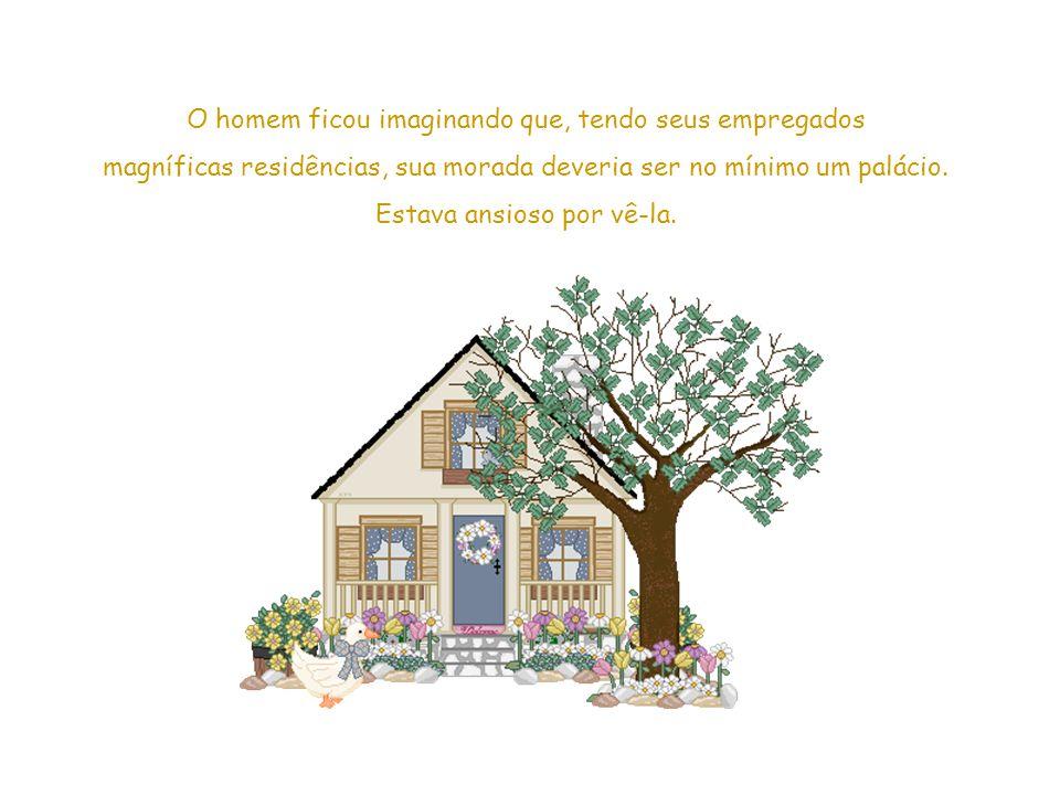Esse slide foi feito por Luana Rodrigues – luannarj@uol.com.br - http://luannarj.sites.uol.com.brluannarj@uol.com.br http://luannarj.sites.uol.com.br O homem ficou imaginando que, tendo seus empregados magníficas residências, sua morada deveria ser no mínimo um palácio.