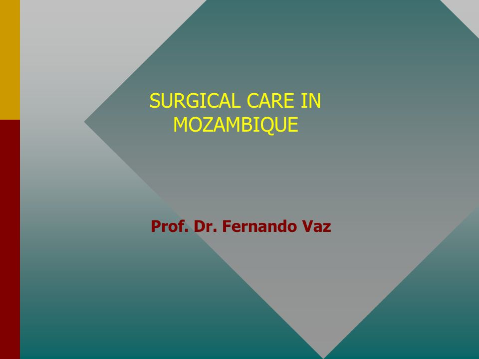 Prof. Dr. Fernando Vaz SURGICAL CARE IN MOZAMBIQUE