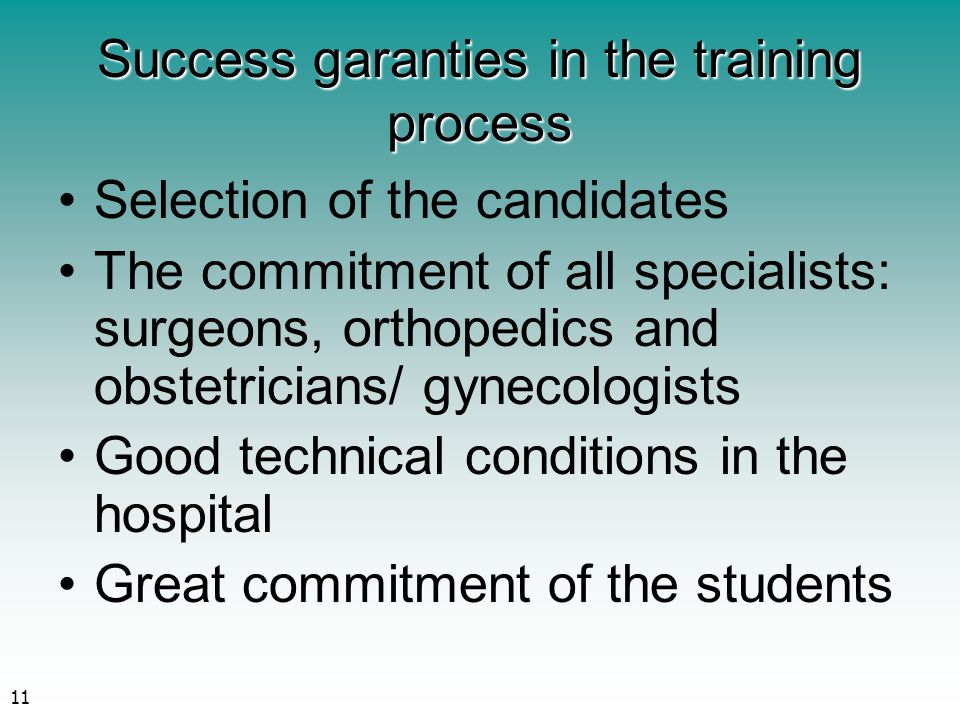 11 Success garanties in the training process Selection of the candidates The commitment of all specialists: surgeons, orthopedics and obstetricians/ g
