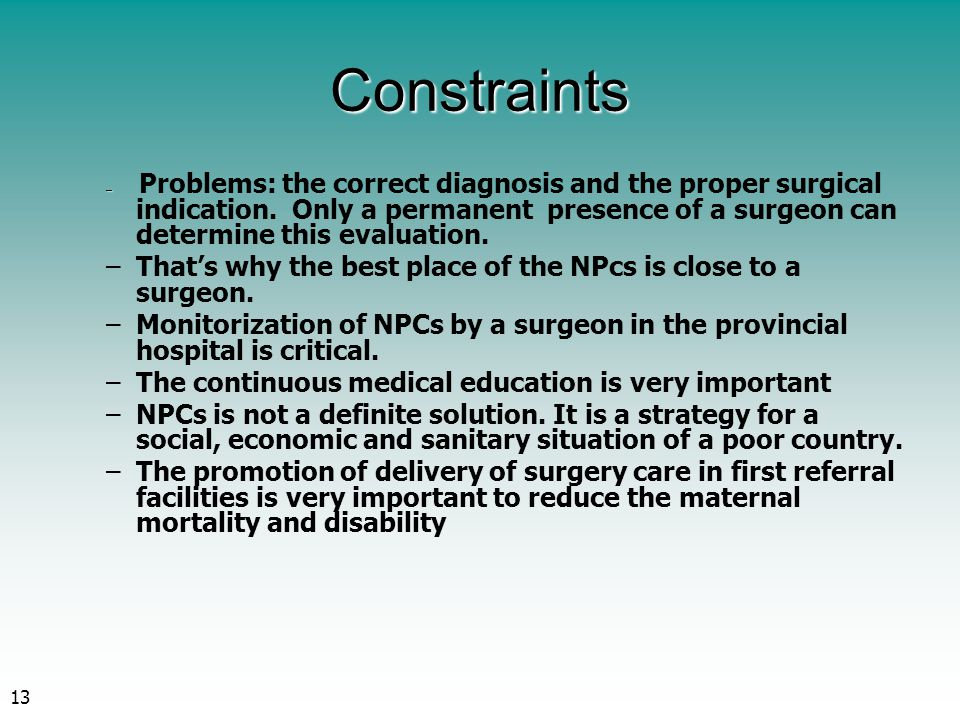 13 Constraints – – Problems: the correct diagnosis and the proper surgical indication. Only a permanent presence of a surgeon can determine this evalu