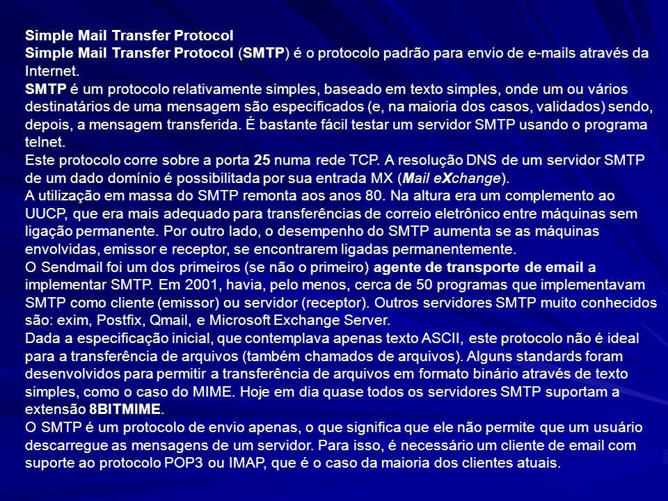 Simple Mail Transfer Protocol Simple Mail Transfer Protocol (SMTP) é o protocolo padrão para envio de e-mails através da Internet. SMTP é um protocolo