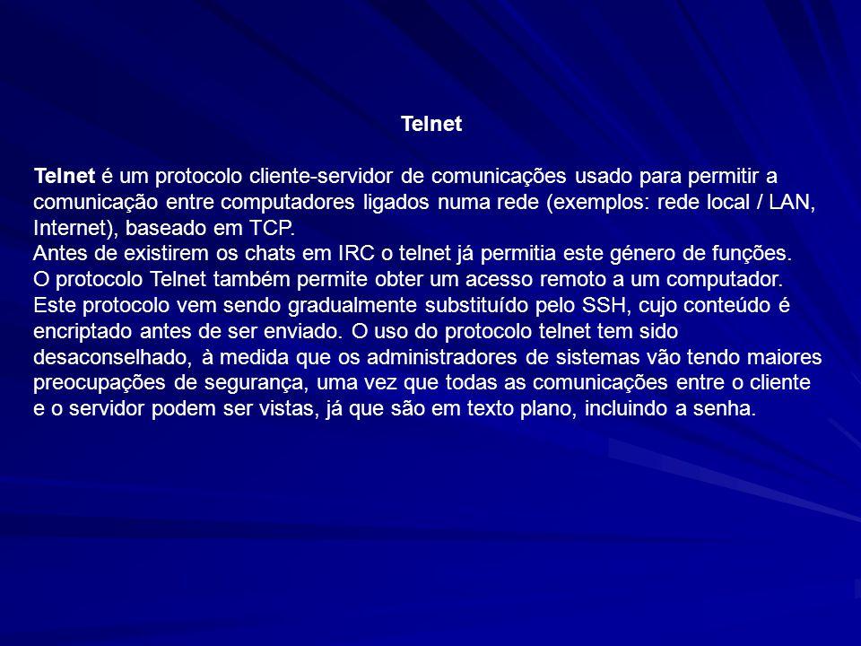 Telnet Telnet é um protocolo cliente-servidor de comunicações usado para permitir a comunicação entre computadores ligados numa rede (exemplos: rede l