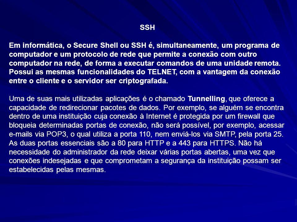 SSH Em informática, o Secure Shell ou SSH é, simultaneamente, um programa de computador e um protocolo de rede que permite a conexão com outro computa