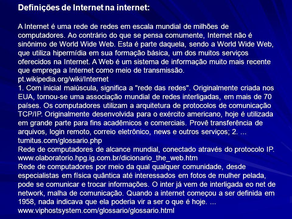 Definições de Internet na internet: A Internet é uma rede de redes em escala mundial de milhões de computadores. Ao contrário do que se pensa comument