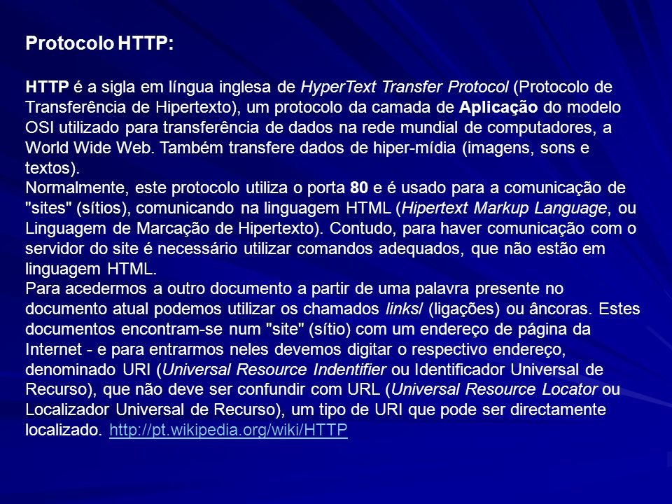 Protocolo HTTP: HTTP é a sigla em língua inglesa de HyperText Transfer Protocol (Protocolo de Transferência de Hipertexto), um protocolo da camada de