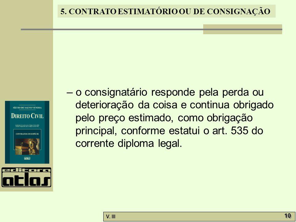 5. CONTRATO ESTIMATÓRIO OU DE CONSIGNAÇÃO V. III 10 – o consignatário responde pela perda ou deterioração da coisa e continua obrigado pelo preço esti