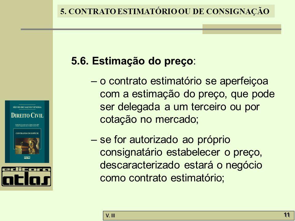 5. CONTRATO ESTIMATÓRIO OU DE CONSIGNAÇÃO V. III 11 5.6. Estimação do preço: – o contrato estimatório se aperfeiçoa com a estimação do preço, que pode