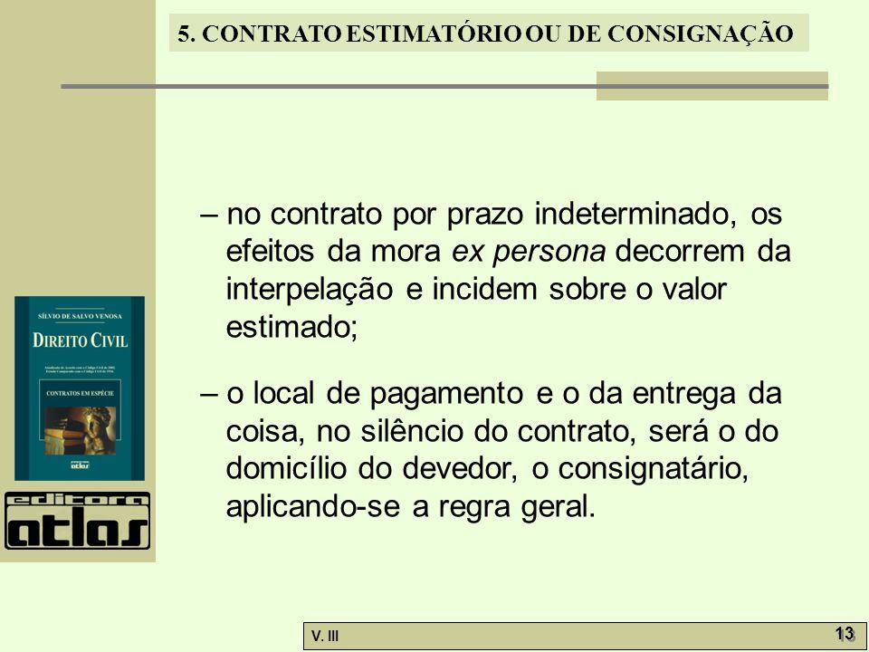 5. CONTRATO ESTIMATÓRIO OU DE CONSIGNAÇÃO V. III 13 – no contrato por prazo indeterminado, os efeitos da mora ex persona decorrem da interpelação e in