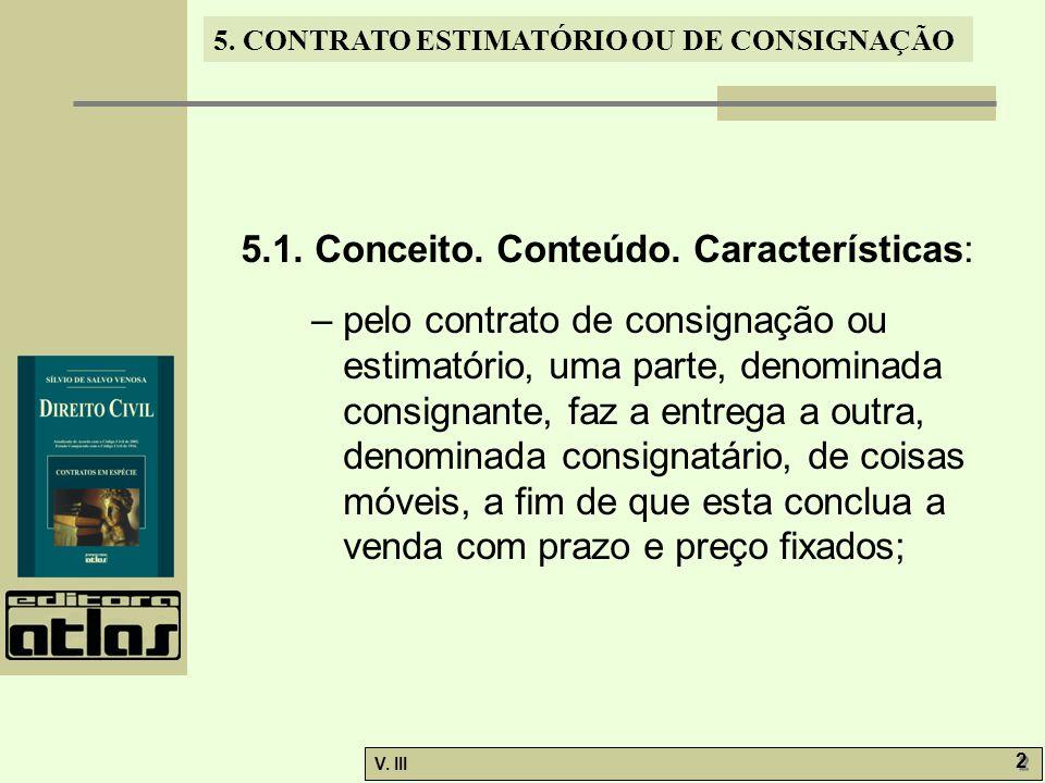 5. CONTRATO ESTIMATÓRIO OU DE CONSIGNAÇÃO V. III 2 2 5.1. Conceito. Conteúdo. Características: – pelo contrato de consignação ou estimatório, uma part