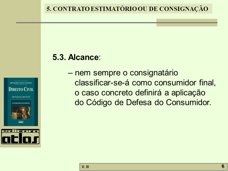 5. CONTRATO ESTIMATÓRIO OU DE CONSIGNAÇÃO V. III 6 6 5.3. Alcance: – nem sempre o consignatário classificar-se-á como consumidor final, o caso concret