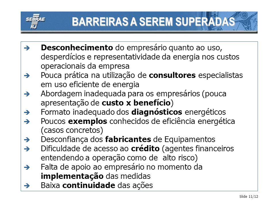 BARREIRAS A SEREM SUPERADAS Slide 11/12 è Desconhecimento do empresário quanto ao uso, desperdícios e representatividade da energia nos custos operaci