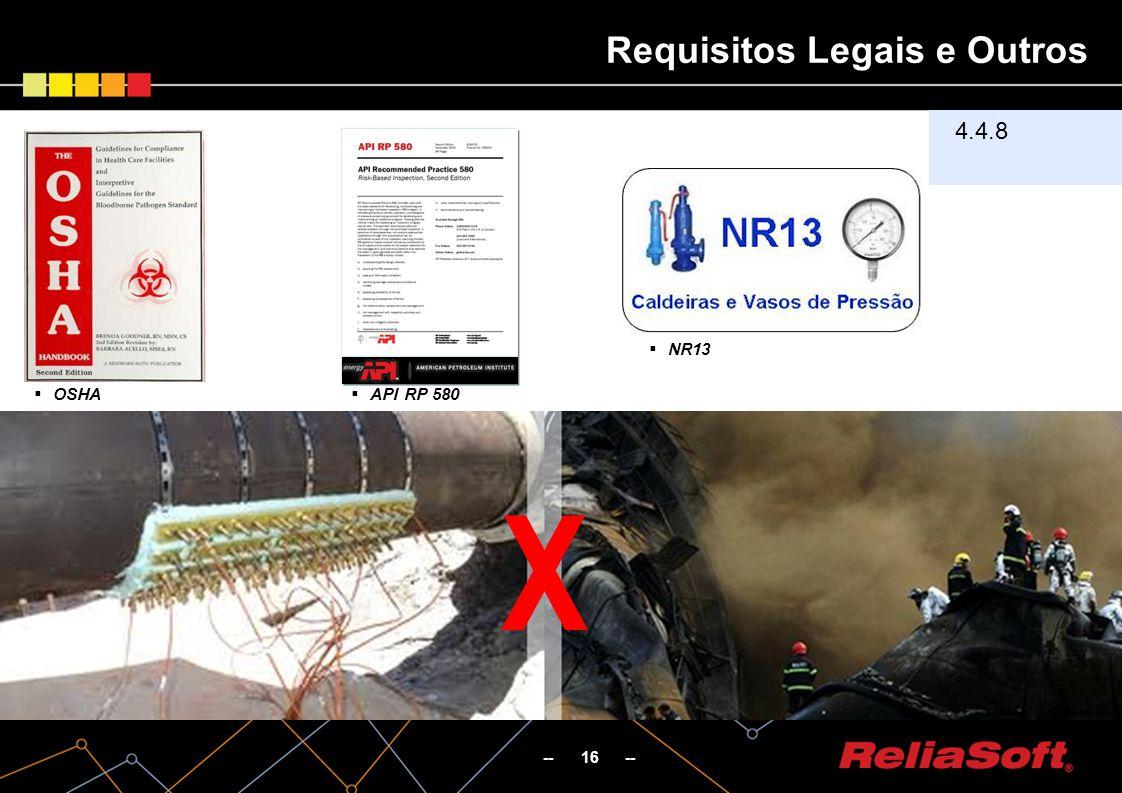 -- 16 -- Requisitos Legais e Outros 4.4.8 OSHA API RP 580 NR13 X