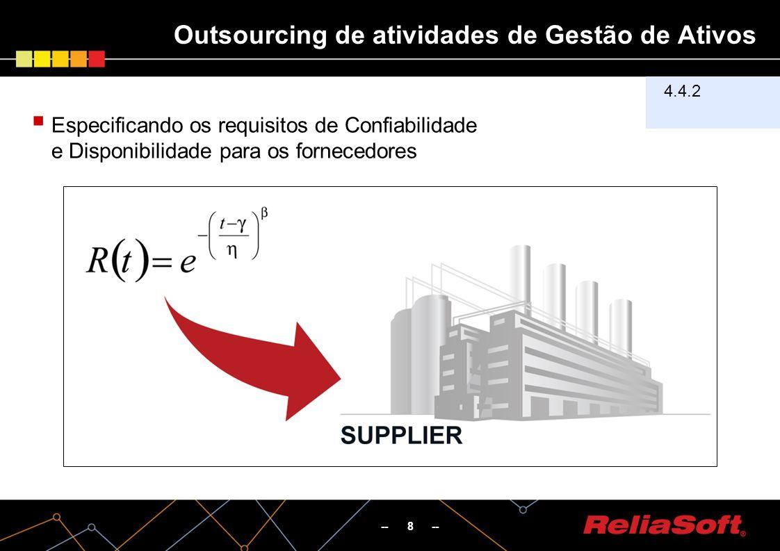 Outsourcing de atividades de Gestão de Ativos -- 8 -- 4.4.2 Especificando os requisitos de Confiabilidade e Disponibilidade para os fornecedores