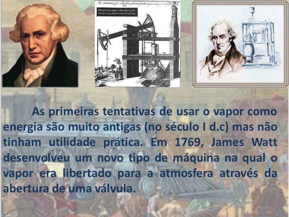 As primeiras tentativas de usar o vapor como energia são muito antigas (no século I d.c) mas não tinham utilidade prática. Em 1769, James Watt desenvo