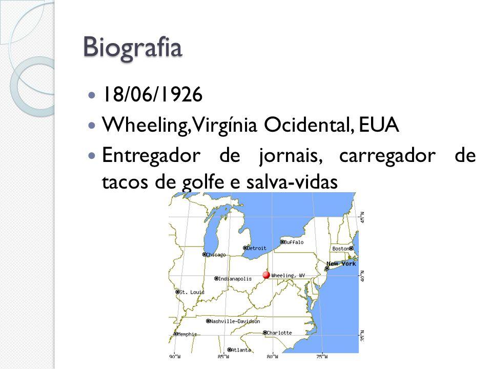Biografia 18/06/1926 Wheeling, Virgínia Ocidental, EUA Entregador de jornais, carregador de tacos de golfe e salva-vidas