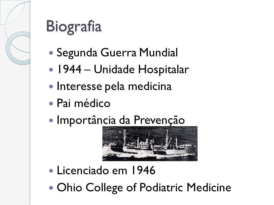 Biografia Segunda Guerra Mundial 1944 – Unidade Hospitalar Interesse pela medicina Pai médico Importância da Prevenção Licenciado em 1946 Ohio College
