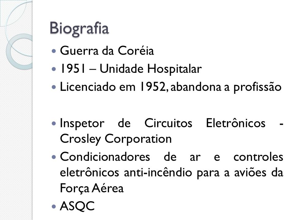 Biografia Guerra da Coréia 1951 – Unidade Hospitalar Licenciado em 1952, abandona a profissão Inspetor de Circuitos Eletrônicos - Crosley Corporation