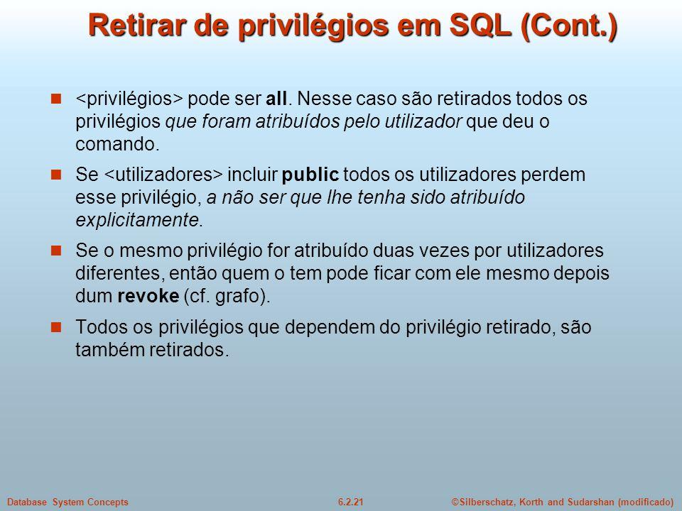©Silberschatz, Korth and Sudarshan (modificado)6.2.21Database System Concepts Retirar de privilégios em SQL (Cont.) pode ser all. Nesse caso são retir