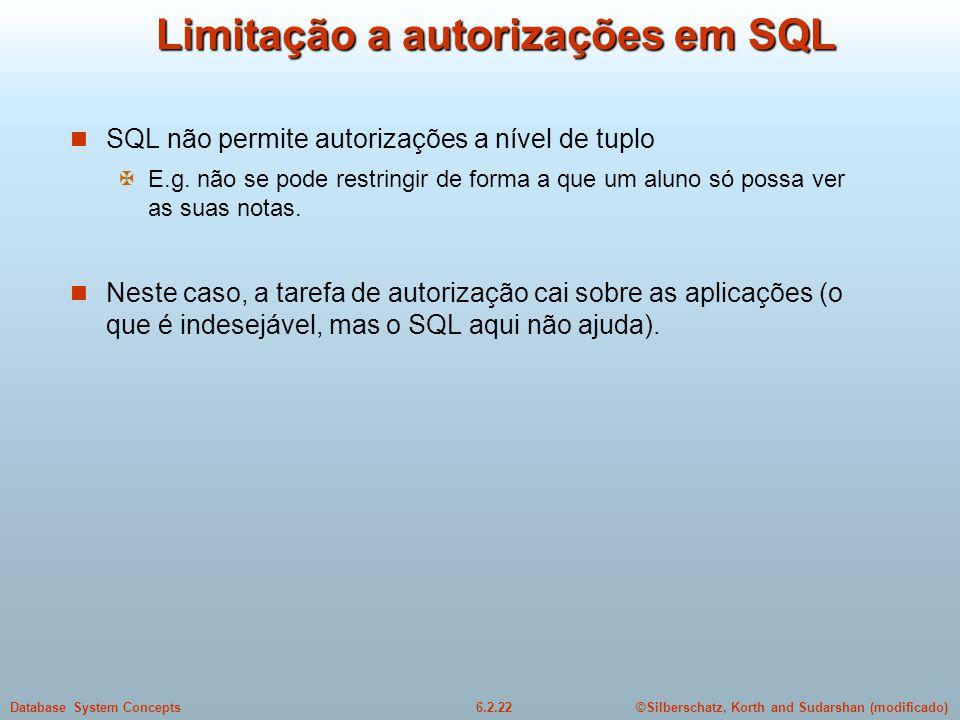 ©Silberschatz, Korth and Sudarshan (modificado)6.2.22Database System Concepts Limitação a autorizações em SQL SQL não permite autorizações a nível de