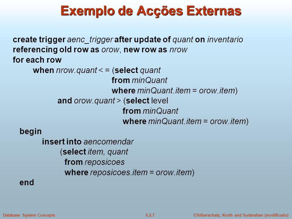 ©Silberschatz, Korth and Sudarshan (modificado)6.2.7Database System Concepts Exemplo de Acções Externas create trigger aenc_trigger after update of qu