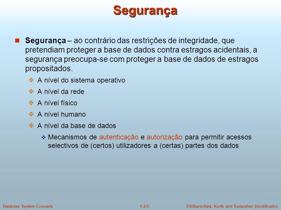©Silberschatz, Korth and Sudarshan (modificado)6.2.9Database System ConceptsSegurança Segurança – ao contrário das restrições de integridade, que pret