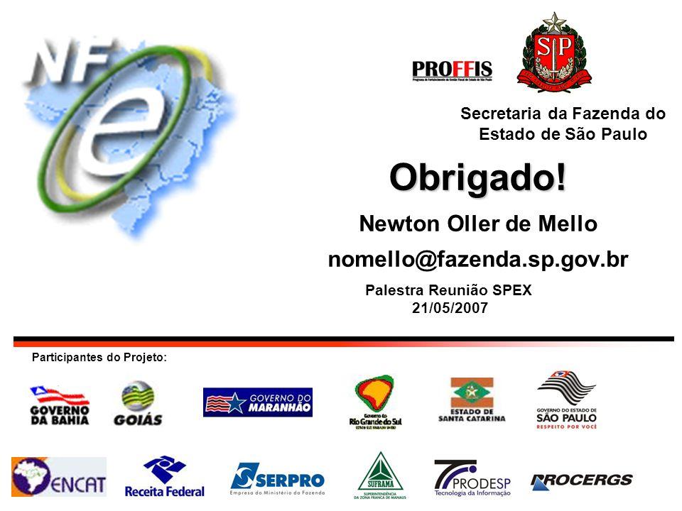 Obrigado! Obrigado! Newton Oller de Mello nomello@fazenda.sp.gov.br Participantes do Projeto: Secretaria da Fazenda do Estado de São Paulo Palestra Re