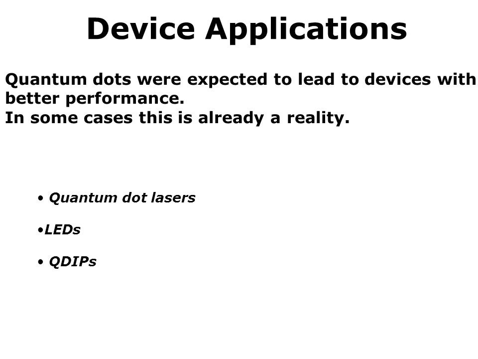 Device Applications Quantum dots were expected to lead to devices with better performance.
