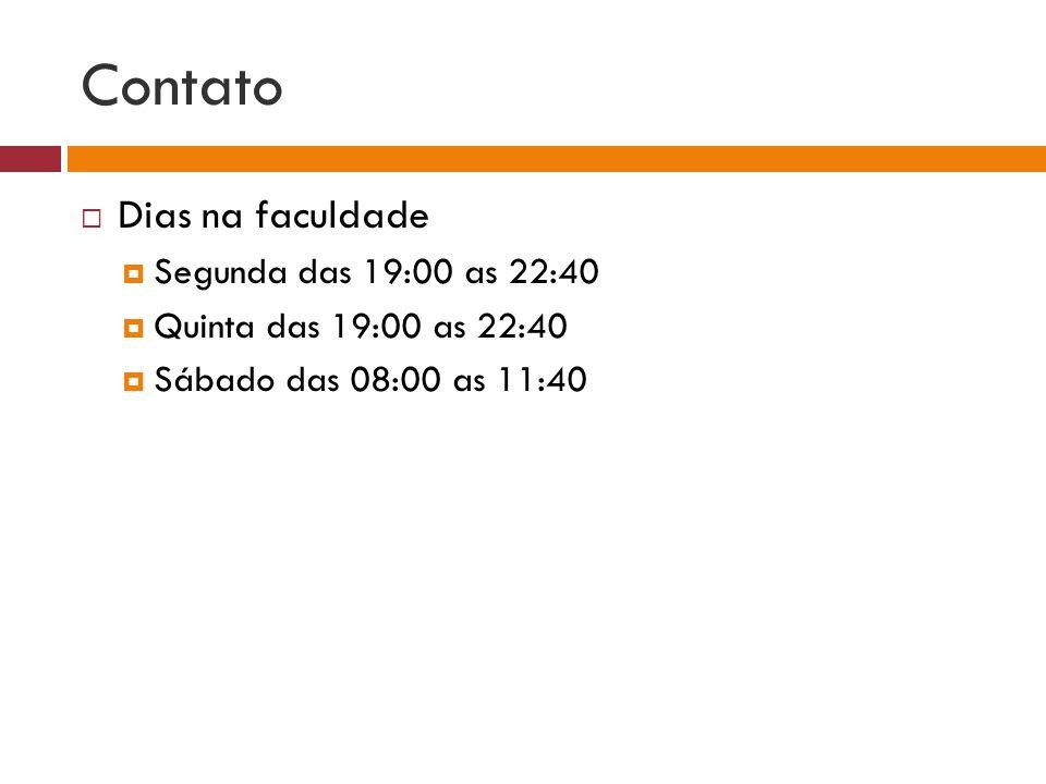 Contato Dias na faculdade Segunda das 19:00 as 22:40 Quinta das 19:00 as 22:40 Sábado das 08:00 as 11:40
