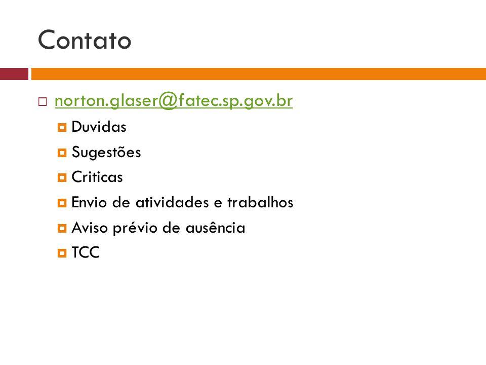 Contato norton.glaser@fatec.sp.gov.br Duvidas Sugestões Criticas Envio de atividades e trabalhos Aviso prévio de ausência TCC