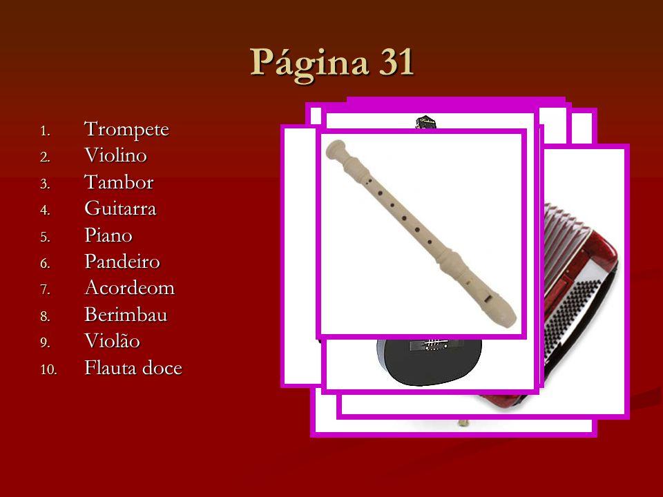 1. Trompete 2. Violino 3. Tambor 4. Guitarra 5. Piano 6. Pandeiro 7. Acordeom 8. Berimbau 9. Violão 10. Flauta 10. Flauta doce