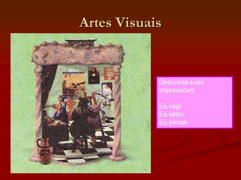 Artes Visuais Descreva suas impressões: Eu vejo Eu sinto Eu penso