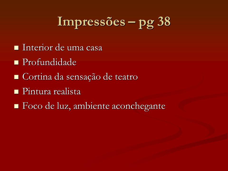 Impressões – pg 38 Interior de uma casa Interior de uma casa Profundidade Profundidade Cortina da sensação de teatro Cortina da sensação de teatro Pin