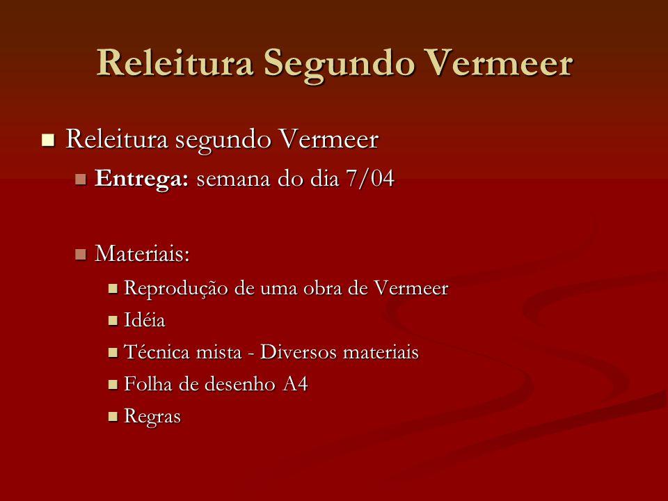 Releitura Segundo Vermeer Releitura segundo Vermeer Releitura segundo Vermeer Entrega: semana do dia 7/04 Entrega: semana do dia 7/04 Materiais: Mater