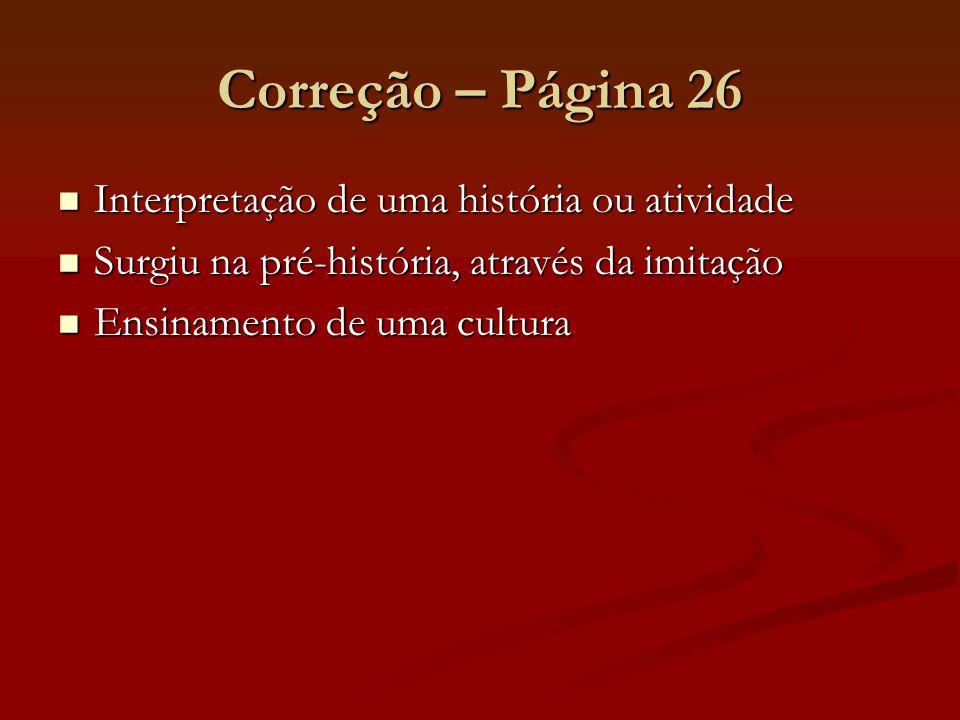 Correção – Página 26 Interpretação de uma história ou atividade Interpretação de uma história ou atividade Surgiu na pré-história, através da imitação