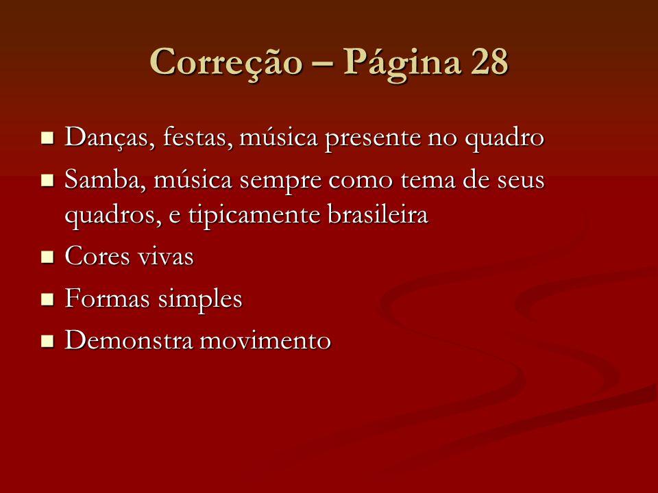 Correção – Página 28 Danças, festas, música presente no quadro Danças, festas, música presente no quadro Samba, música sempre como tema de seus quadro