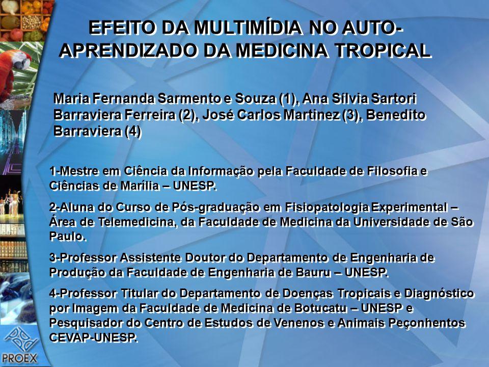 EFEITO DA MULTIMÍDIA NO AUTO- APRENDIZADO DA MEDICINA TROPICAL Maria Fernanda Sarmento e Souza (1), Ana Sílvia Sartori Barraviera Ferreira (2), José C