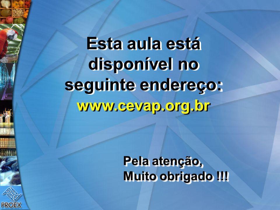 : Esta aula está disponível no seguinte endereço: Pela atenção, Muito obrigado !!! Pela atenção, Muito obrigado !!! www.cevap.org.br