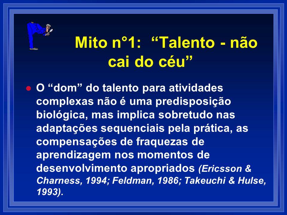 Mito n°1: Talento - não cai do céu l l O dom do talento para atividades complexas não é uma predisposição biológica, mas implica sobretudo nas adaptaç