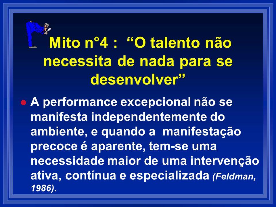 Mito n°4 : O talento não necessita de nada para se desenvolver l l A performance excepcional não se manifesta independentemente do ambiente, e quando